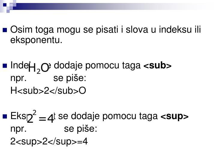Osim toga mogu se pisati i slova u indeksu ili eksponentu.