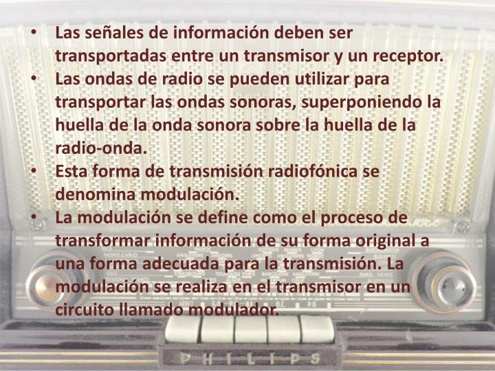 Las señales de información deben ser transportadas entre un transmisor y un receptor.