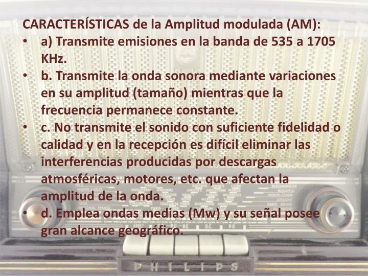 CARACTERÍSTICAS de la Amplitud modulada (AM