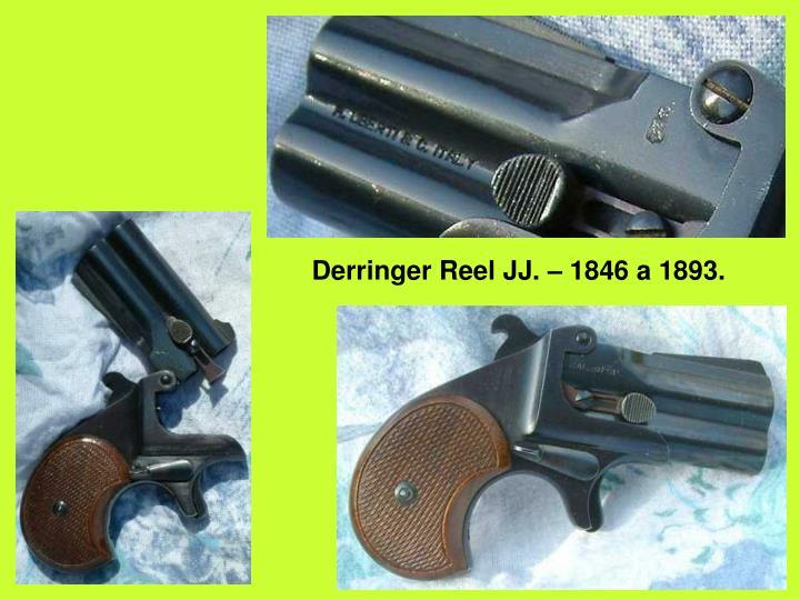 Derringer Reel JJ. – 1846 a 1893.