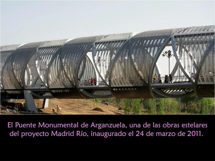 El Puente Monumental de Arganzuela, una de las obras estelares del proyecto Madrid Río, inaugurado el 24 de marzo de 2011.