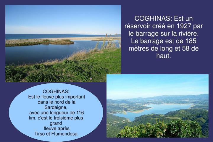 COGHINAS: Est un réservoir créé en 1927 par le barrage sur la rivière.