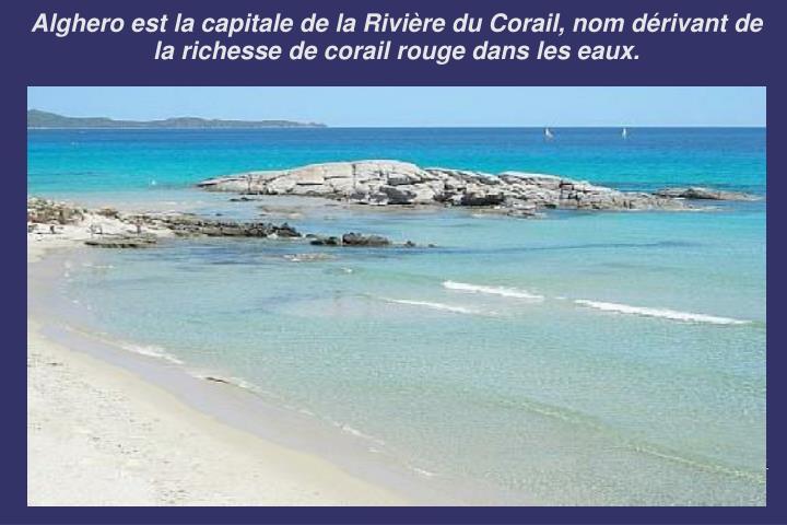 Alghero est la capitale de la Rivière du Corail, nom dérivant de la richesse de corail rouge dans les eaux.