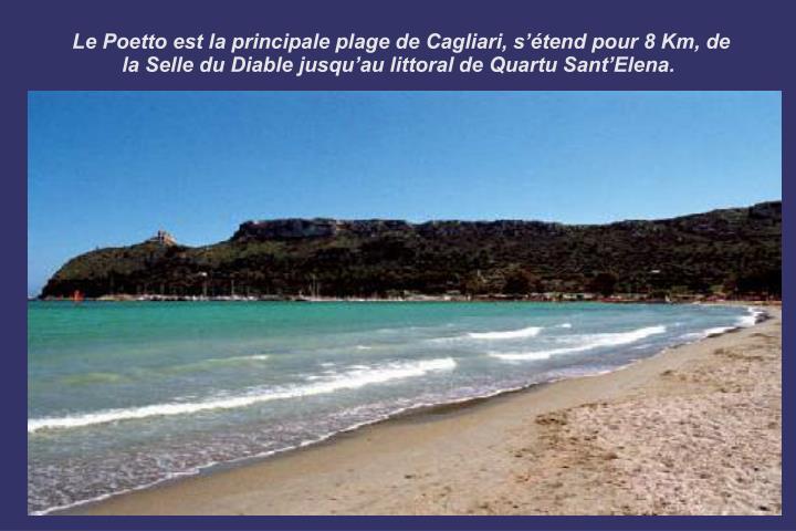 Le Poetto est la principale plage de Cagliari, s'étend pour 8 Km, de la Selle du Diable jusqu'au littoral de Quartu Sant'Elena.