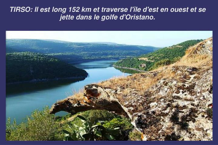 TIRSO: Il est long 152 km et traverse l'île d'est en ouest et se jette dans le golfe d'Oristano.