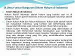 ix unsur unsur bangunan sistem hukum di indonesia1