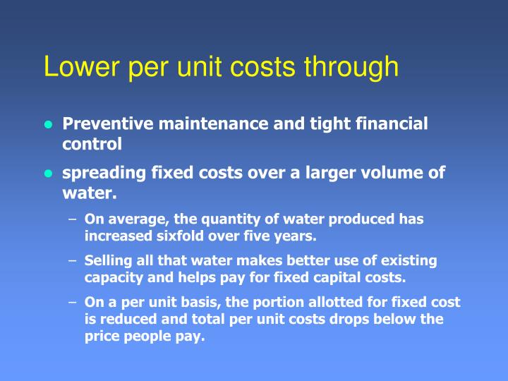 Lower per unit costs through