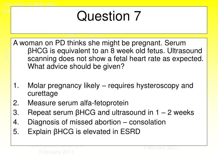 A woman on PD thinks she might be pregnant. Serum