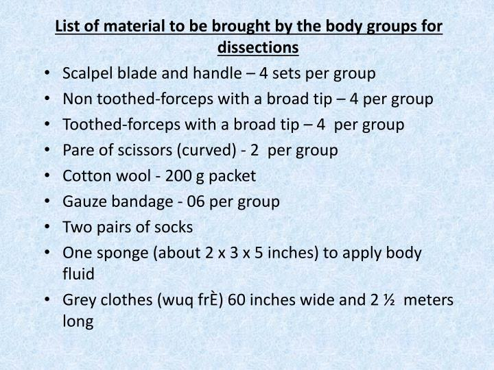 List of material to be brought by the body groups for dissections