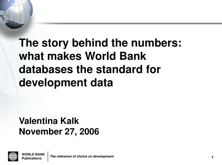 The story behind the numbers: what makes World Bank databases the standard for development data