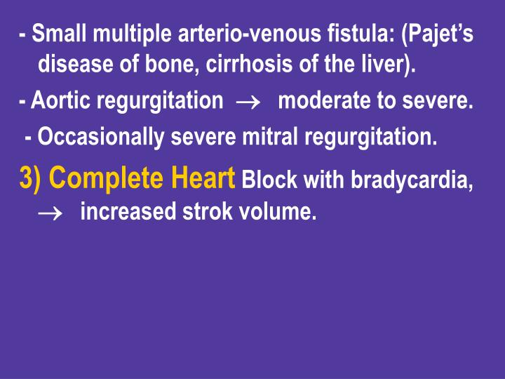 - Small multiple arterio-venous fistula: (Pajet's disease of bone, cirrhosis of the liver).