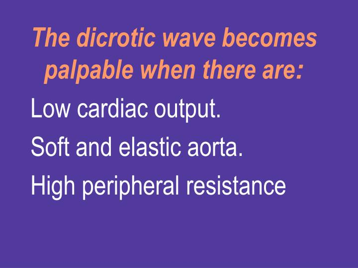 The dicrotic wave becomes palpable when there are