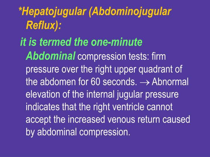 *Hepatojugular (Abdominojugular Reflux):