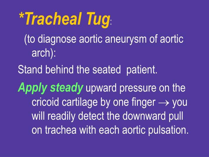 *Tracheal Tug
