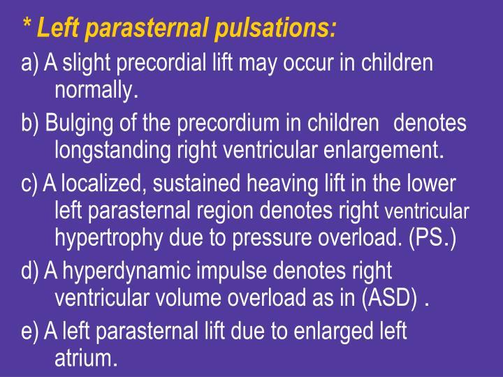 * Left parasternal pulsations: