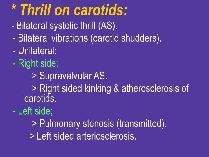 * Thrill on carotids: