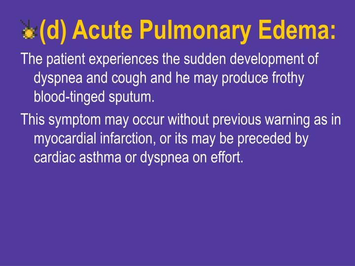 (d) Acute Pulmonary Edema: