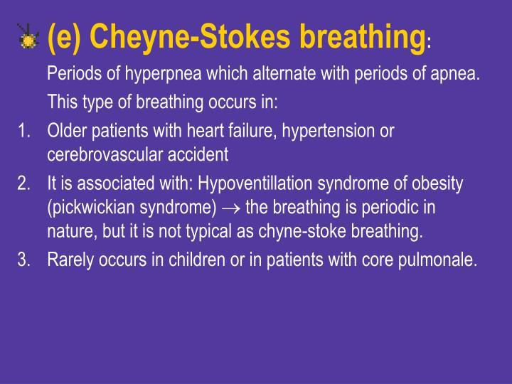 (e) Cheyne-Stokes breathing