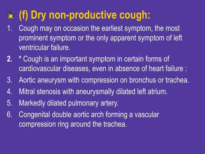 (f) Dry non-productive cough: