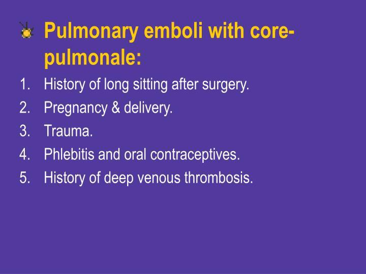 Pulmonary emboli with core-pulmonale: