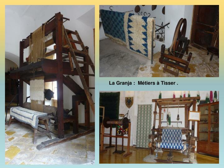 La Granja :  Métiers à Tisser .