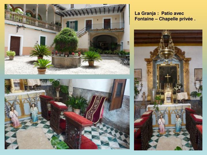 La Granja :  Patio avec Fontaine – Chapelle privée .
