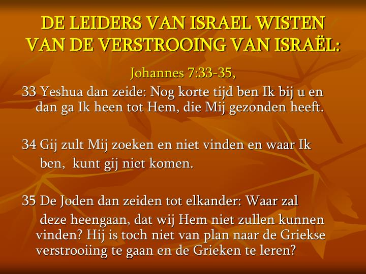 DE LEIDERS VAN ISRAEL WISTEN VAN DE VERSTROOING VAN ISRAËL: