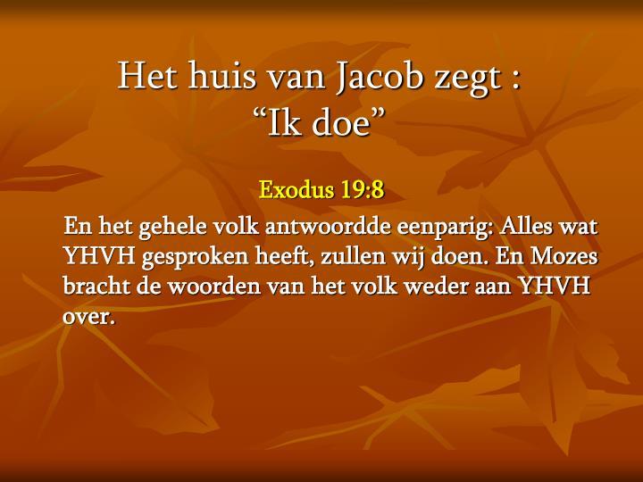 Het huis van Jacob zegt :