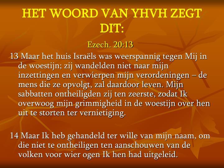 HET WOORD VAN YHVH ZEGT DIT: