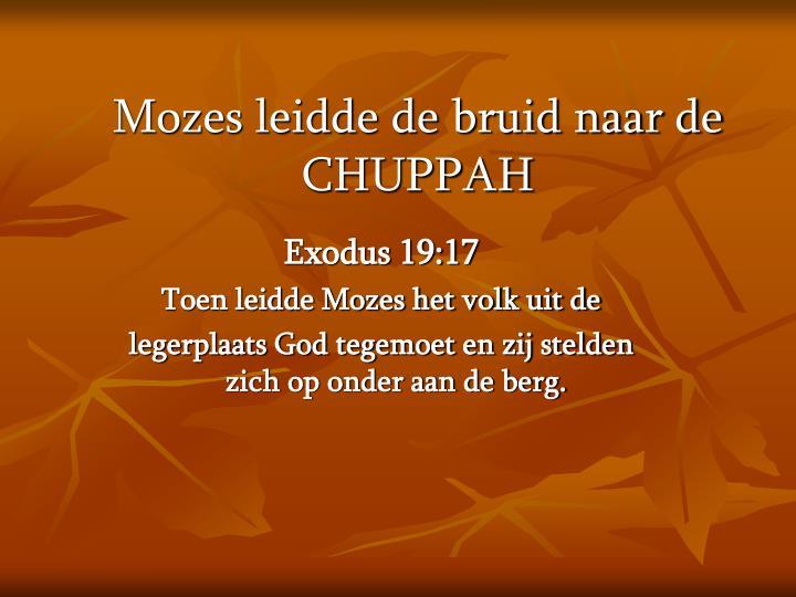 Mozes leidde de bruid naar de CHUPPAH
