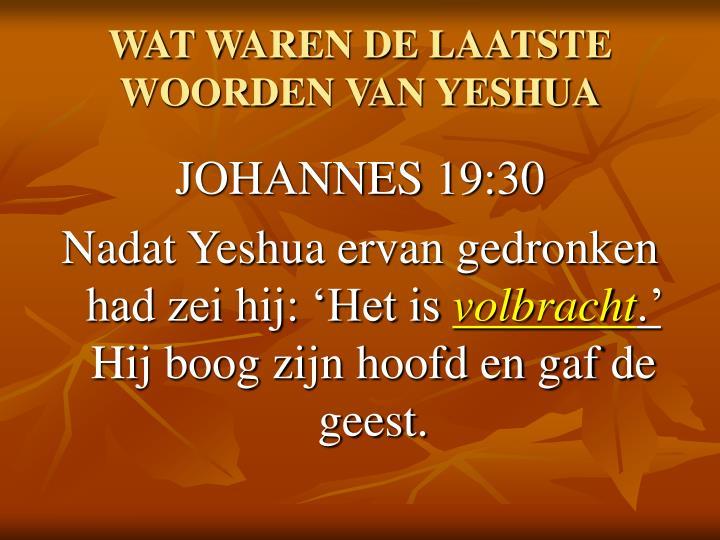 WAT WAREN DE LAATSTE WOORDEN VAN YESHUA
