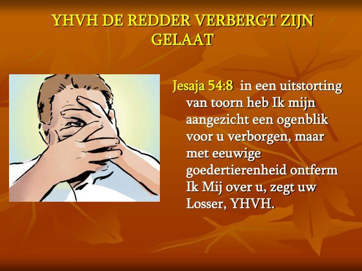 YHVH DE REDDER VERBERGT ZIJN GELAAT