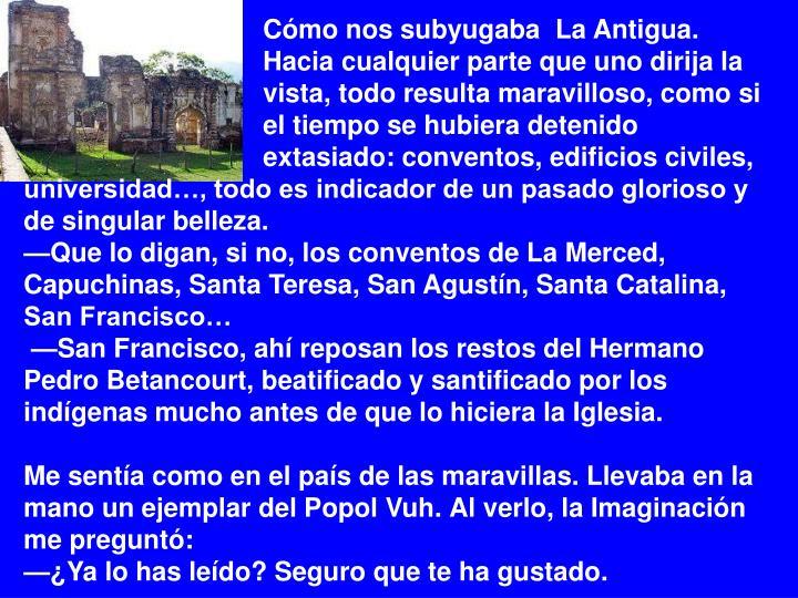 Cómo nos subyugaba  La Antigua.