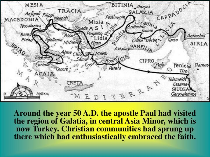 Around the year 50 A.D. the apostle Paul had visited the region of Galatia, in central Asia Minor, w...