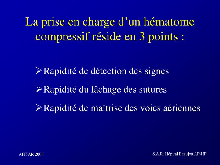 La prise en charge d'un hématome compressif réside en 3 points :