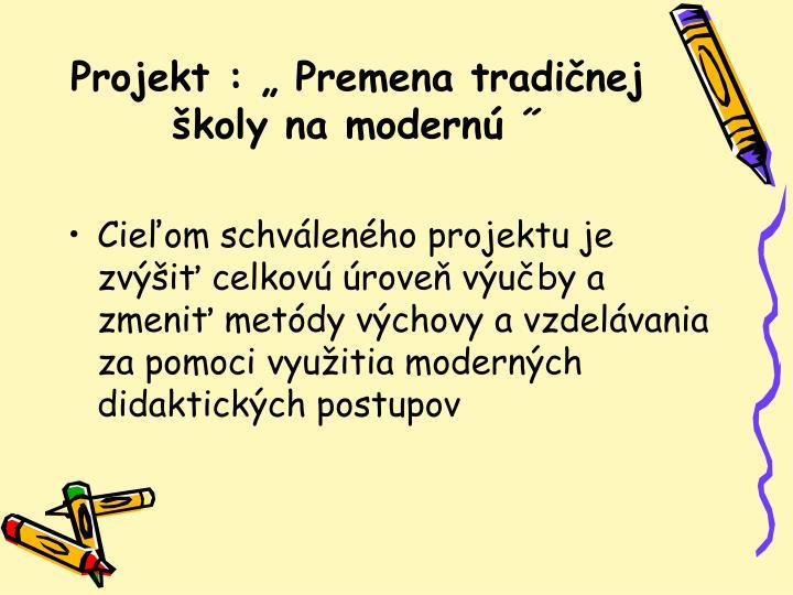 """Projekt : """" Premena tradičnej školy na modernú"""