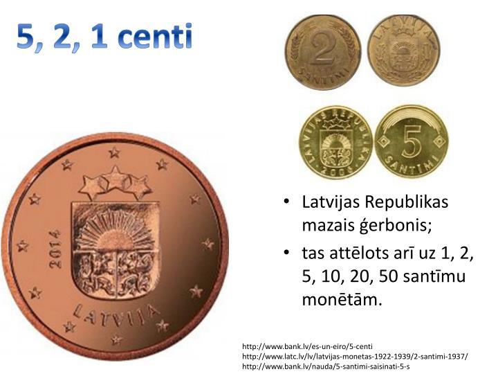 5, 2, 1 centi