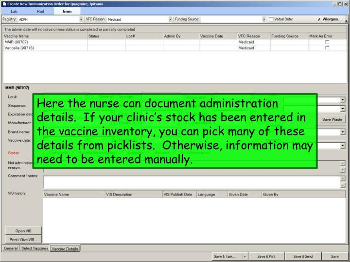 Here the nurse can document administration details.  If your clinic's stock has been entered in the vaccine inventory, you can pick many of these details from