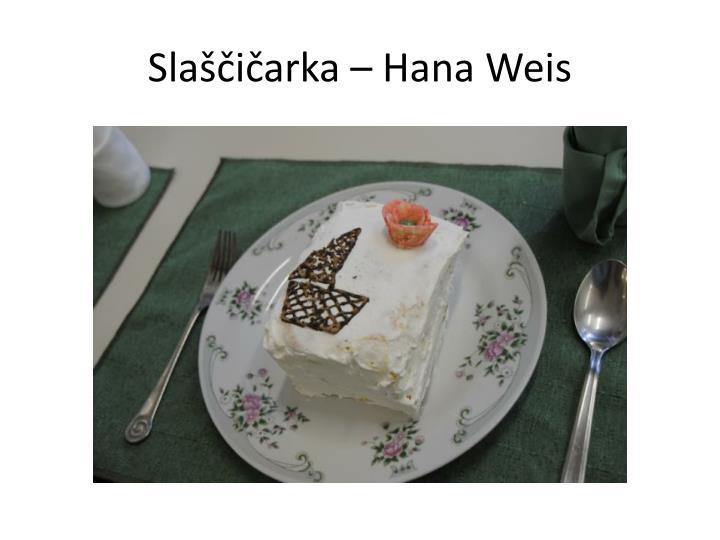 Slaščičarka – Hana Weis