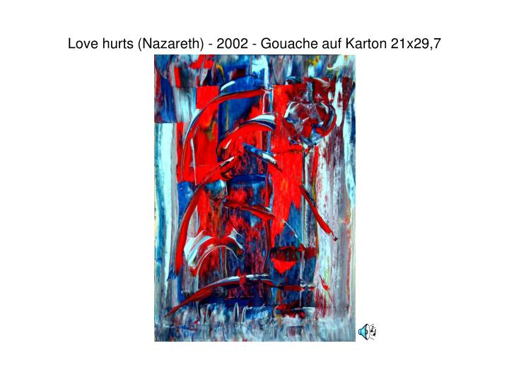 Love hurts (Nazareth) - 2002 - Gouache auf Karton 21x29,7