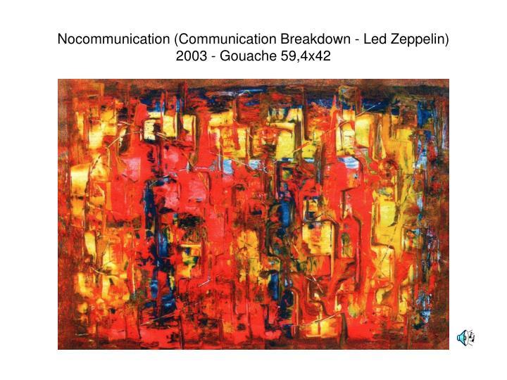Nocommunication (Communication Breakdown - Led Zeppelin)