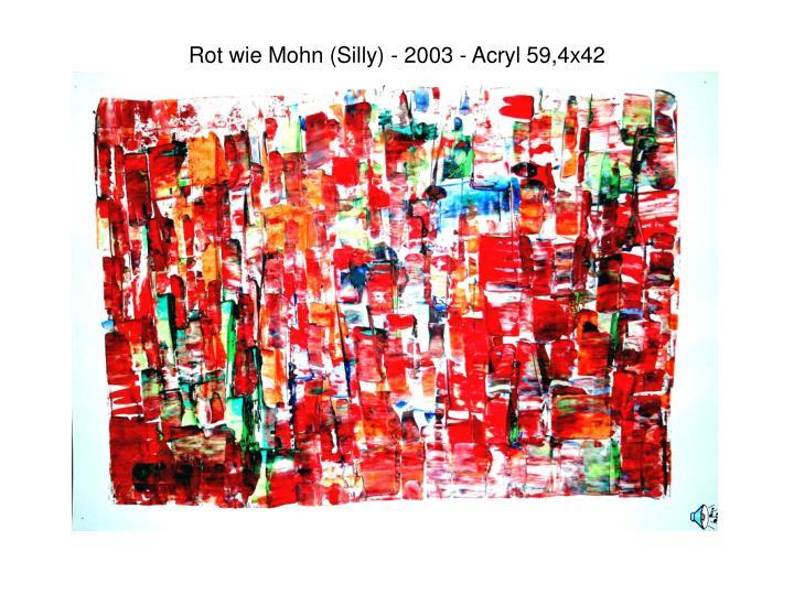 Rot wie Mohn (Silly) - 2003 - Acryl 59,4x42