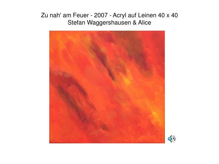Zu nah' am Feuer - 2007 - Acryl auf Leinen 40 x 40