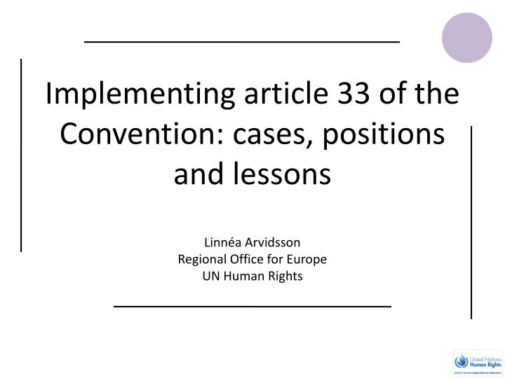 Implementing article 33 of the Convention: cases, positions and lessons