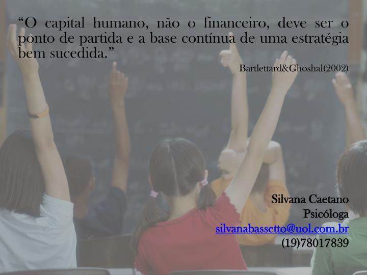 """""""O capital humano, não o financeiro, deve ser o ponto de partida e a base contínua de uma estratégia bem sucedida."""""""