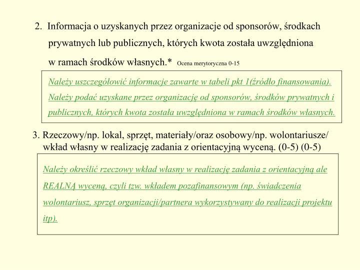2.  Informacja o uzyskanych przez organizacje od sponsorów, środkach prywatnych lub publicznych, których kwota została uwzględniona
