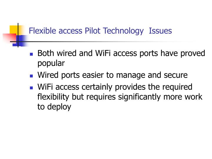 Flexible access Pilot Technology  Issues