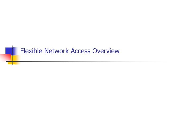 Flexible network access overview
