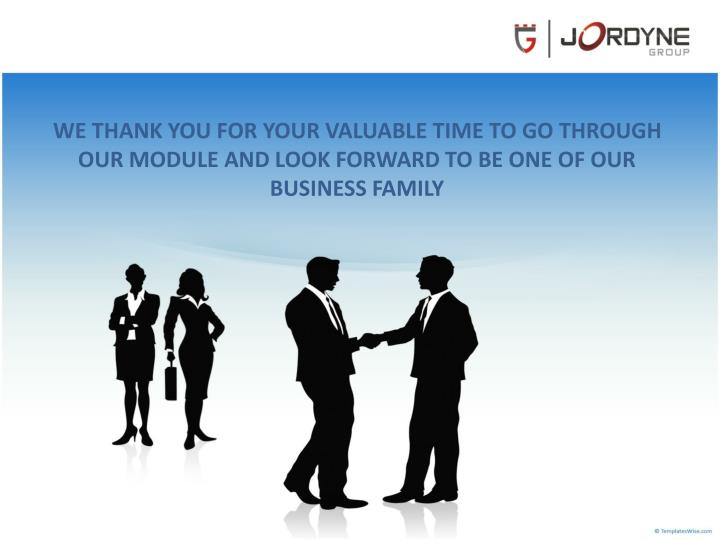 WE THANK YOU FOR YOUR VALUABLE TIME TO GO THROUGH OUR MODULE AND LOOK FORWARD TO BE ONE OF OUR BUSINESS FAMILY