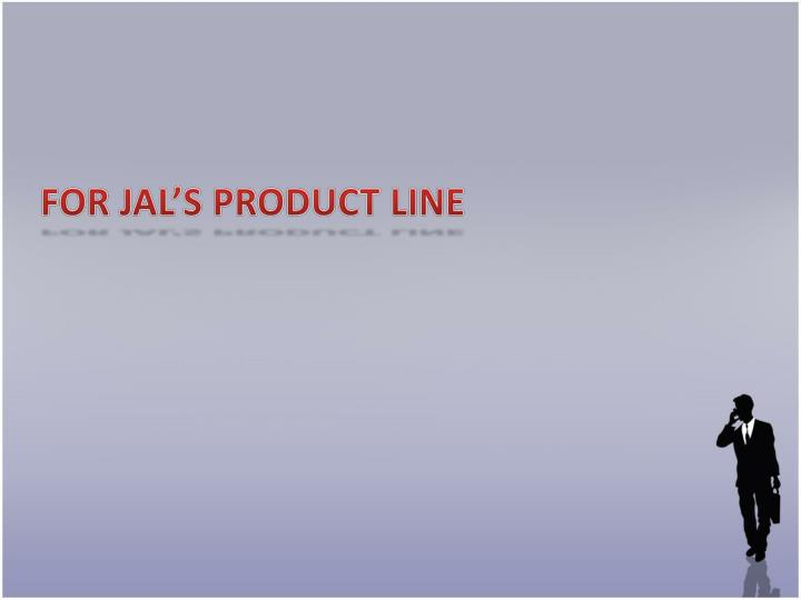 FOR JAL'S PRODUCT LINE
